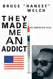They Made Me An Addict: An American Tale