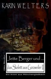 Jette Berger und das Skelett aus Garzweiler II: Krimi aus Mönchengladbach