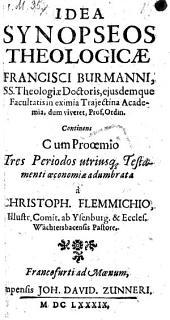 Idea synopseos theologicae Francisci Burmanni, continens cum prooemio tres periodos utrinsque testamenti oeconomiae
