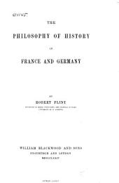 The Philosophy of History in France and Germany: Volume 1