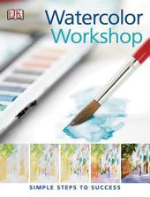 Practical Art: Watercolor Workshop: Simple Steps to Success