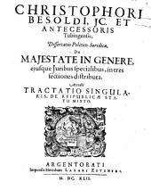 Christophori Besoldi ... ¬diss. ¬pol. ¬iur. de maiestate in genere, eiusque iuribus specialibus, in tres sectiones distributa: Accedit tractatio singularis de reipublicae statu mixto
