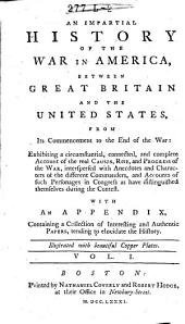 An Impartial History of the War in America, Between Great Britain and the United States: Volume 1