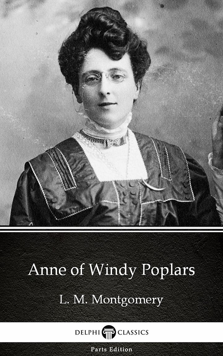 Anne of Windy Poplars by L. M. Montgomery - Delphi Classics (Illustrated)