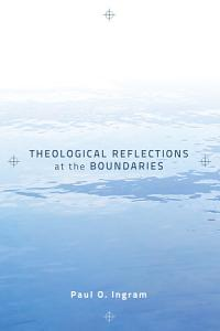 Theological Reflections at the Boundaries Book