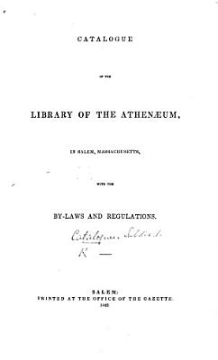 Catalogue of the Library of the Athenaeum in Salem  Massachusetts  with the By Laws and Regulations PDF