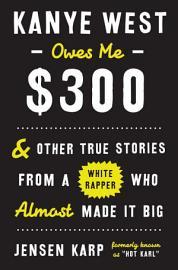 Kanye West Owes Me  300
