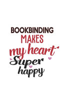 Bookbinding Makes My Heart Super Happy Bookbinding Lovers Bookbinding Obsessed Notebook A Beautiful