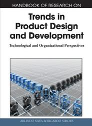 Handbook Of Research On Trends In Product Design And Development Technological And Organizational Perspectives Book PDF