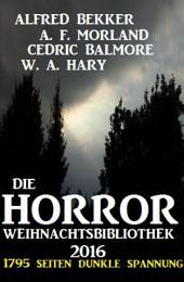 Die Horror Weihnachtsbibliothek 2016: 1795 Seiten dunkle Spannung