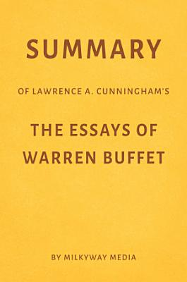 Summary of Lawrence A  Cunningham   s The Essays of Warren Buffett by Milkyway Media