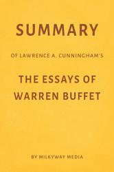 Summary Of Lawrence A Cunningham S The Essays Of Warren Buffett By Milkyway Media Book PDF