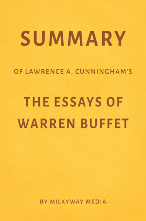 Summary of Lawrence A  Cunningham   s The Essays of Warren Buffett by Milkyway Media