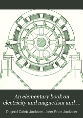 An Elementary Book on Electricity & Magnetism & Their Applications ...