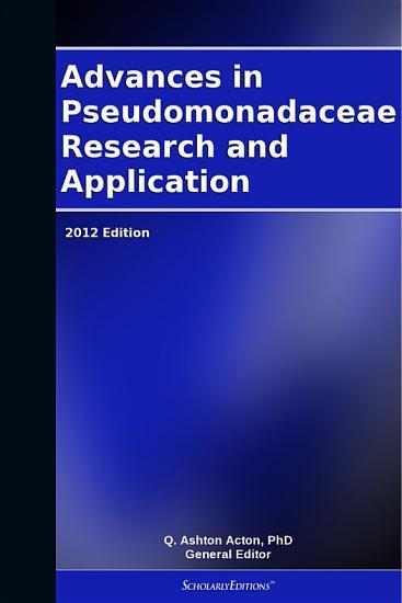Advances in Pseudomonadaceae Research and Application  2012 Edition PDF