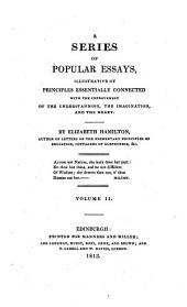 A Series of Popular Essays: Illustrative of Principles Essentially Connected with the Improvement of the Understanding, the Imagination, and the Heart, Volume 2