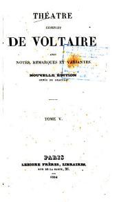 Théâtre complet de Voltaire: avec notes, remarques et variantes ...