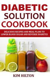 Diabetic Solution Cookbook  Delicious Recipes And Meal Plans To Lower Blood Sugar And Reverse Diabetes