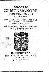 Discorso di monsignore don Vincenzio Borghini. D'intorno al modo del far gl'alberi delle famiglie nobili fiorentine. ..