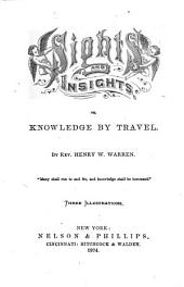 Sights and Insights, Or, Knowledge by Travel
