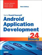 Android Application Development in 24 Hours, Sams Teach Yourself: Edition 3