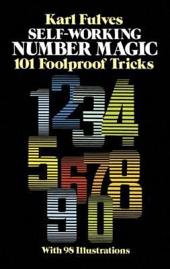 Self-Working Number Magic: 101 Foolproof Tricks