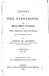 History of the Girondists: Or, Personal Memoirs of the Patriots of the French Revolution, Volume 3
