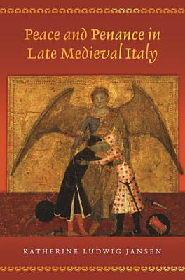 Peace and Penance in Late Medieval Italy PDF