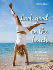 Look good on the beach: Simple ways to look hot in the sun