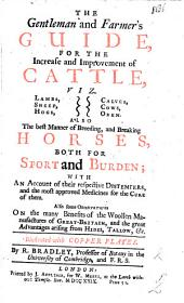 The Gentleman and Farmer's Guide, for the Increase and Improvement of Cattle ... Also the Best Manner of Breeding, and Breaking Horses ... Also Some Observations on the Many Benefits of the Woollen Manufacturers of Great-Britain, and the Great Advantages Arising from Hides, Tallow, &c. Illustrated with Copper Plates