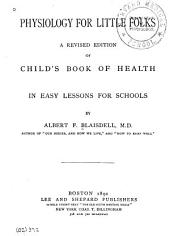 Physiology for Little Folks: A Revised Edition of Child's Book of Health : in Easy Lessons for Schools