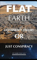 Flat Earth: Conspiracy Theory Or Just Conspiracy