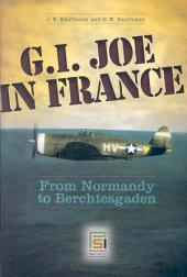 G.I. Joe in France: From Normandy to Berchtesgaden
