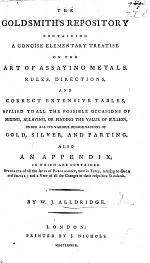 The Goldsmith's Repository: Containing a Concise Elementary Treatise on the Art of Assaying Metals; Also an Appendix, in which are Contained Abstracts of All the Acts of Parliament in Force Relating to Gold and Silver