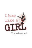 I Jump Like A Girl, Try To Keep Up