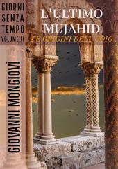 L'ultimo Mujahid - Le origini dell'odio: Giorni senza tempo -, Volume 2