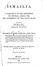 Ismailïa: A Narrative of the Expedition to Central Africa for the Suppression of the Slave Trade, Organized by Ismail, Khedive of Egypt, Volume 1