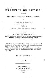 "A Practice of Physic: Comprising Most of the Diseases Not Treated of in ""Diseases of Females"", and ""Diseases of Children"", Volume 1"