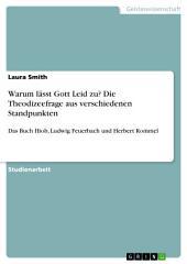 Warum lässt Gott Leid zu? Die Theodizeefrage aus verschiedenen Standpunkten: Das Buch Hiob, Ludwig Feuerbach und Herbert Rommel