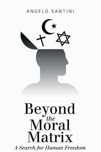 Beyond the Moral Matrix Book