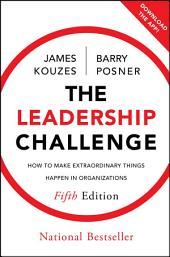 The Leadership Challenge: How to Make Extraordinary Things Happen in Organizations, Edition 5