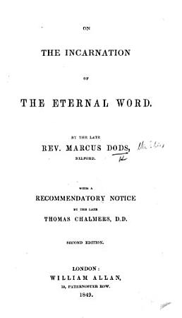 On the Incarnation of the Eternal Word     With a recommendatory notice by     T  Chalmers  D D  Second edition PDF