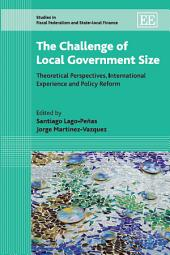 The Challenge of Local Government Size: Theoretical Perspectives, International Experience and Policy Reform
