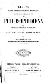 Études sur de nouveaux documents historiques empruntés a l'ouvrage récemment découvert des Philosophumena: et relatifs aux commencements du Christianisme et en particulier de l'eglise de Rome