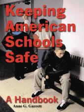 Keeping American Schools Safe: A Handbook for Parents, Students, Educators, Law Enforcement Personnel and the Community
