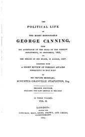 The Political Life of the Right Honourable George Canning: From His Acceptance of the Seals of the Foreign Department, in September 1822, to the Period of His Death, in August 1827 : Together with a Short Review of Foreign Affairs Subsequently to that Event ; in Three Volumes, Volume 2