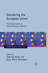 Gendering the European Union: New Approaches to Old Democratic Deficits