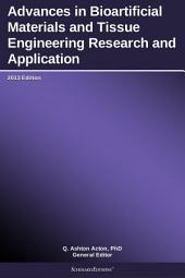 Advances in Bioartificial Materials and Tissue Engineering Research and Application: 2013 Edition