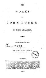 The Works of John Locke, in Nine Volumes... Volume the First (-ninth)
