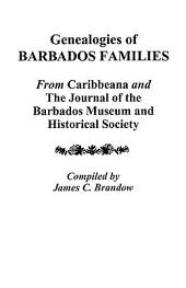 Genealogies of Barbados Families: From Caribbeana and the Journal of the Barbados Museum and Historical Society